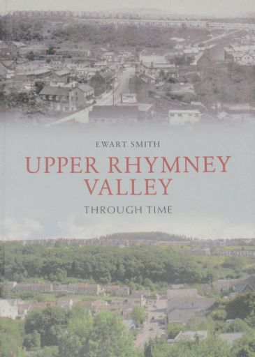 Upper Rhymney Valley Through Time, by Ewart Smith